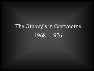 The Groovy s in Oostvoorne  1968 - 1976