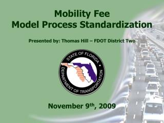 Mobility Fee Model Process Standardization Presented by: Thomas Hill – FDOT District Two