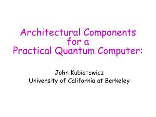 Architectural Components  for a  Practical Quantum Computer: