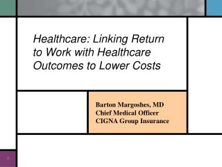 Barton Margoshes, MD Chief Medical Officer CIGNA Group Insurance