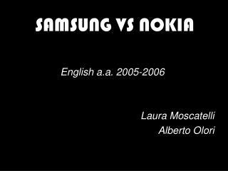 SAMSUNG VS NOKIA English a.a. 2005-2006 Laura Moscatelli Alberto Olori