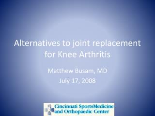 Alternatives to joint replacement for Knee Arthritis