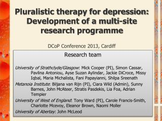 Pluralistic therapy for depression:  Development of a multi-site research programme DCoP  Conference 2013, Cardiff