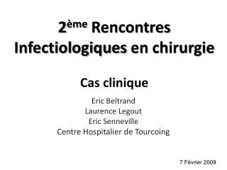 2 ème  Rencontres  Infectiologiques  en chirurgie Cas clinique