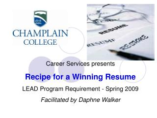 Career Services presents Recipe for a Winning Resume LEAD Program Requirement - Spring 2009 Facilitated by  Daphne Walk