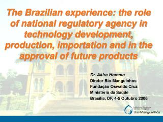 The Brazilian experience: the role of national regulatory agency in technology development, production, importation and