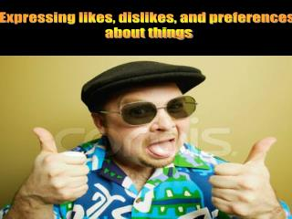 Expressing likes, dislikes, and preferences  about things