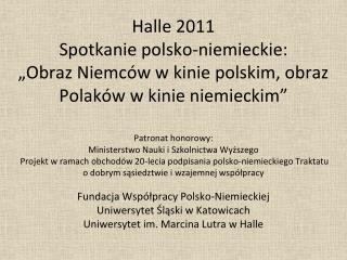 Fundacja Współpracy Polsko-Niemieckiej Uniwersytet Śląski w Katowicach  Uniwersytet im. Marcina Lutra w Halle