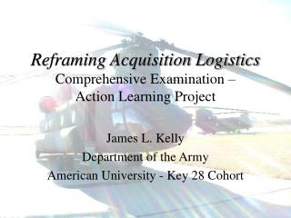 Reframing Acquisition Logistics Comprehensive Examination –  Action Learning Project