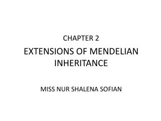 CHAPTER 2 EXTENSIONS OF MENDELIAN INHERITANCE MISS NUR SHALENA SOFIAN