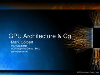 GPU Architecture and Cg GPU Architecture and Cg