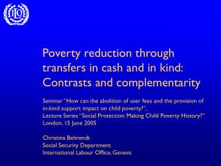 Poverty reduction through transfers in cash and in kind: Contrasts and complementarity
