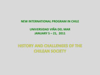 NEW INTERNATIONAL PROGRAM IN CHILE UNIVERSIDAD VI�A DEL MAR JANUARY 5 � 21,  2011