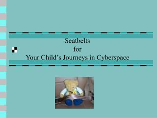 Seatbelts  for Your Child's Journeys in Cyberspace