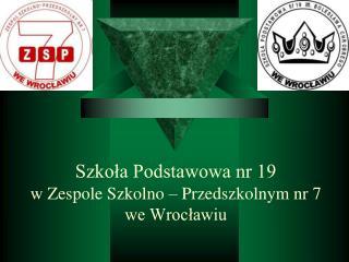 Szkoła Podstawowa nr 19  w Zespole Szkolno – Przedszkolnym nr 7 we Wrocławiu