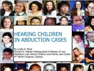 HEARING CHILDREN IN ABDUCTION CASES By Linda D. Elrod   Richard S. Righter Distinguished Professor of Law Washburn Law