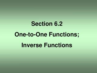 Section 6.2 One-to-One Functions; Inverse Functions