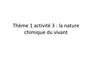 Th�me 1 activit� 3 : la nature chimique du vivant