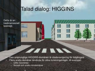 Talad dialog: HIGGINS