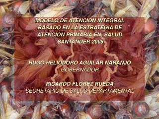 MODELO DE ATENCION INTEGRAL  BASADO EN LA ESTRATEGIA DE  ATENCION PRIMARIA EN  SALUD   SANTANDER 2005 HUGO HELIODORO AG