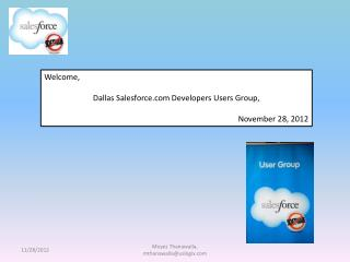 Welcome,  Dallas Salesforce.com Developers Users Group, November 28, 2012
