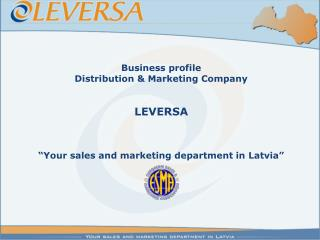 "Business profile Distribution & Marketing Company LEVERSA ""Your sales and marketing department in Latvia"""