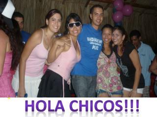 HOLA CHICOS!!!