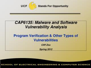CAP6135: Malware and Software Vulnerability Analysis   Program Verification & Other Types of Vulnerabilities Cliff Zou