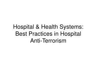 Hospital & Health Systems: Best Practices in Hospital Anti-Terrorism