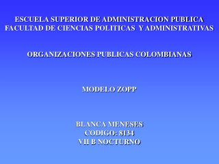 ESCUELA SUPERIOR DE ADMINISTRACION PUBLICA FACULTAD DE CIENCIAS POLITICAS  Y ADMINISTRATIVAS ORGANIZACIONES PUBLICAS CO