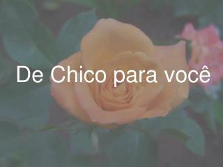 De Chico para você
