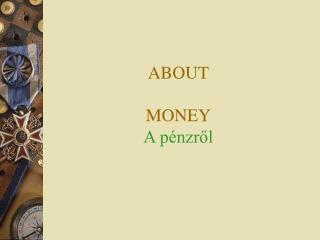 ABOUT MONEY A pénzről