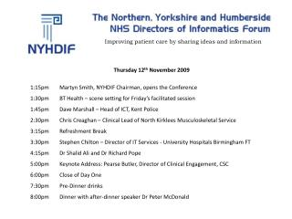 Thursday 12 th  November 2009 1:15pm	 Martyn  Smith, NYHDIF Chairman, opens the Conference 1:30pm	BT Health – scene set