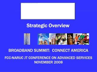 Broadband summit:  Connect America  . FCC-NARUC JT Conference on advanced Services November 2008