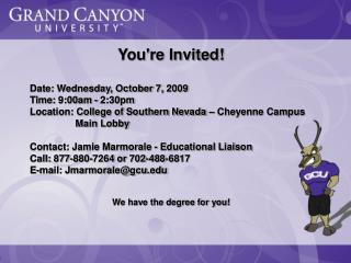 You're Invited! Date: Wednesday, October 7, 2009  Time: 9:00am - 2:30pm Location: College of Southern Nevada – Cheyenne