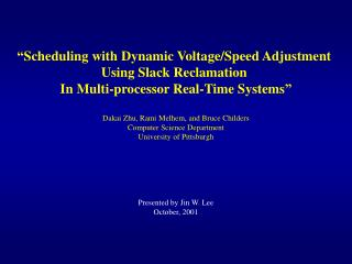 """Scheduling with Dynamic Voltage/Speed Adjustment  Using Slack Reclamation  In Multi-processor Real-Time Systems"" Dakai"