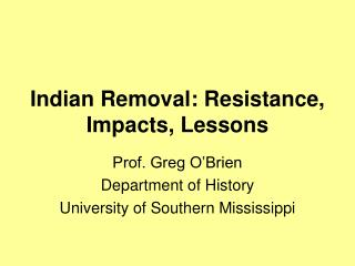 Indian Removal: Resistance, Impacts, Lessons