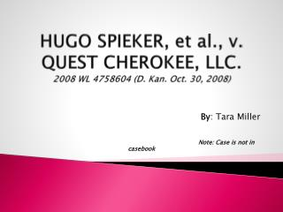 HUGO SPIEKER, et al.,  v . QUEST CHEROKEE, LLC. 2008 WL 4758604 (D. Kan. Oct. 30, 2008)