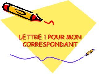 LETTRE 1 POUR MON CORRESPONDANT