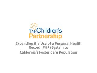Expanding the Use of a Personal Health Record (PHR) System to  California's Foster Care Population
