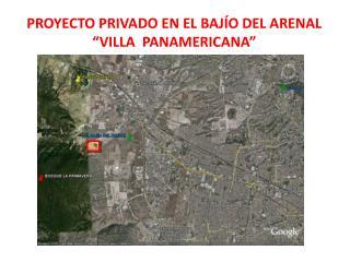 """PROYECTO PRIVADO EN EL BAJÍO DEL ARENAL """"VILLA  PANAMERICANA"""""""