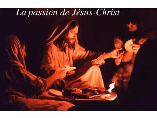 La passion de Jésus-Christ