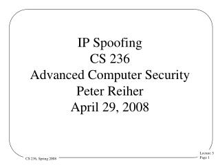 IP Spoofing CS 236 Advanced Computer Security  Peter Reiher April 29, 2008