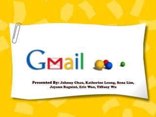 Presented By:  Johnny Chau, Katherine Leung, Sona Lim,  Jayann Raguini, Eric Woo, Tiffany Wu