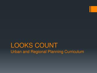 LOOKS COUNT Urban and Regional Planning Curriculum