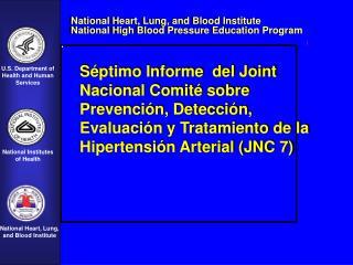 S ptimo Informe  del Joint Nacional Comit  sobre Prevenci n, Detecci n, Evaluaci n y Tratamiento de la Hipertensi n Arte
