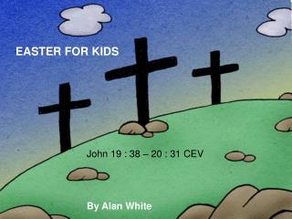 John 19 : 38 – 20 : 31 CEV