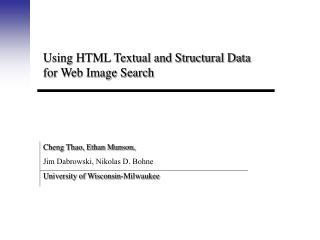 Using HTML Textual and Structural Data for Web Image Search Cheng Thao, Ethan Munson, Jim Dabrowski, Nikolas D. Bohne U