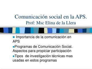 Comunicación social en la APS. Prof: Msc Elina de la Llera