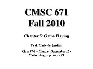 CMSC 671 Fall 2010